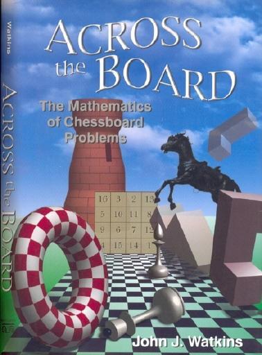 Across the board_Mathematics of chessboard Problems_JW Watkins Cn4693_watkins